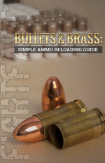 Bullets & Brass: Simple Ammo Reloading, Dean Horine
